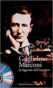 Guglielmo Marconi. La leggenda dellinventore. Con CD-ROM.pdf