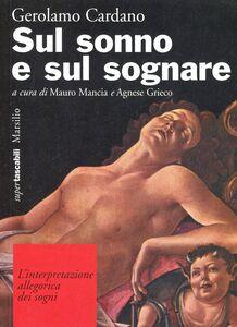 Foto Cover di Sul sonno e sul sognare. L'interpretazione allegorica dei sogni, Libro di Girolamo Cardano, edito da Marsilio