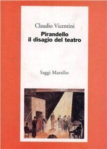 Libro Pirandello, il disagio del teatro Claudio Vicentini