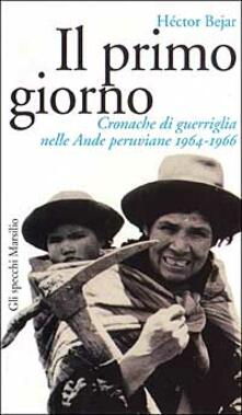Camfeed.it Il primo giorno. Cronache di guerriglia nelle Ande peruviane (1964-1966) Image