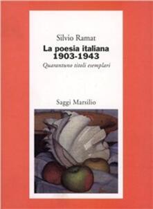La poesia italiana 1903-1943. Quarantuno titoli esemplari - Silvio Ramat - copertina