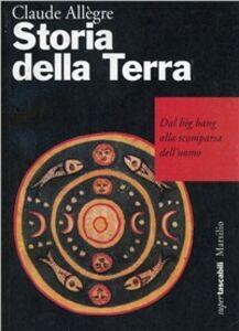 Libro Storia della terra. Dal big bang alla scomparsa dell'uomo Claude Allègre