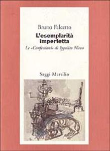 Libro L' esemplarità imperfetta. Le «Confessioni» di Ippolito Nievo Bruno Falcetto