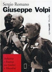 Libro Giuseppe Volpi. Industria e finanza tra Giolitti e Mussolini Sergio Romano