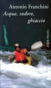 Libro Acqua, sudore, ghiaccio Antonio Franchini