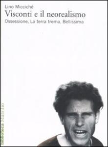 Visconti e il neorealismo. Ossessione, La terra trema, Bellissima