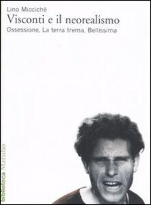 Foto Cover di Visconti e il neorealismo. Ossessione, La terra trema, Bellissima, Libro di Lino Miccichè, edito da Marsilio