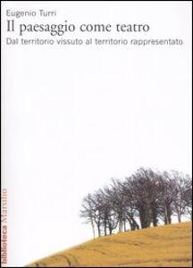 Libro Il paesaggio come teatro. Dal territorio vissuto al territorio rappresentato Eugenio Turri