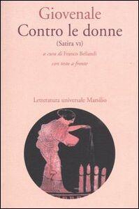 Libro Contro le donne (Satira VI). Con testo latino a fronte D. Giunio Giovenale