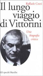 Libro Il lungo viaggio di Vittorini. Una biografia critica Raffaele Crovi
