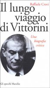 Il lungo viaggio di Vittorini. Una biografia critica