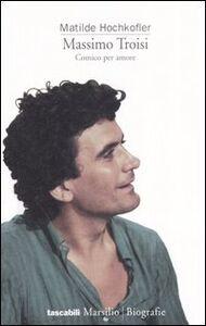 Libro Massimo Troisi. Comico per amore Matilde Hochkofler