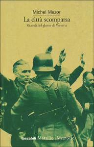 Libro La città scomparsa. Ricordi del ghetto di Varsavia Michel Mazor