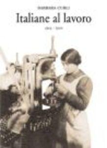 Foto Cover di Italiane al lavoro (1914-1920), Libro di Barbara Curli, edito da Marsilio