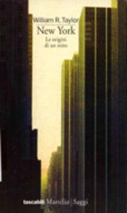 Foto Cover di New York. Le origini di un mito, Libro di William R. Taylor, edito da Marsilio