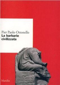 Foto Cover di La barbarie civilizzata, Libro di P. Paolo Ottonello, edito da Marsilio