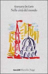Libro Nelle città del mondo Giancarlo De Carlo