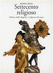 Libro Settecento religioso. Politica della ragione e religione del cuore Mario Rosa