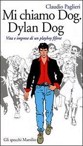 Foto Cover di Mi chiamo Dog, Dylan Dog. Vita e imprese di un playboy fifone, Libro di Claudio Paglieri, edito da Marsilio