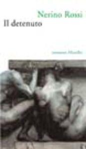 Foto Cover di Il detenuto, Libro di Nerino Rossi, edito da Marsilio