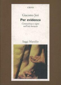 Foto Cover di Per evidenza. Conoscenza e segni nell'età barocca, Libro di Giacomo Jori, edito da Marsilio