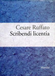 Libro Scribendi licentia. Poesia in volgare padovano Cesare Ruffato