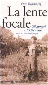 Foto Cover di La lente focale. Gli zingari e l'olocausto, Libro di Otto Rosenberg, edito da Marsilio