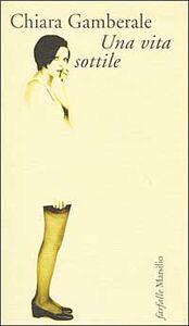 Foto Cover di Una vita sottile, Libro di Chiara Gamberale, edito da Marsilio
