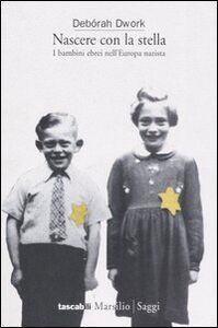 Libro Nascere con la stella. I bambini ebrei nell'Europa nazista Debórah Dwork