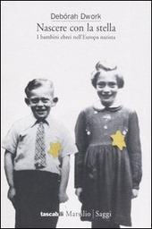 Nascere con la stella. I bambini ebrei nell'Europa nazista