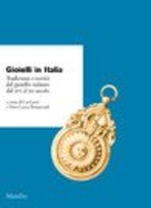 Libro Gioielli in Italia. Tradizione e novità del gioiello italiano dal XVI al XX secolo