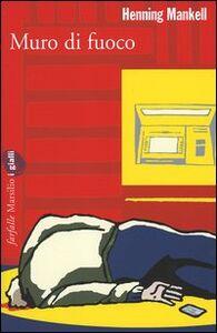 Libro Muro di fuoco. Le inchieste del commissario Kurt Wallander. Vol. 8 Henning Mankell