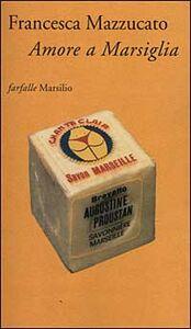 Libro Amore a Marsiglia Francesca Mazzucato
