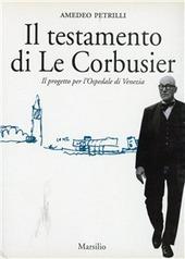 Il testamento di Le Corbusier. Il progetto per l'ospedale di Venezia