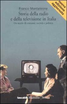 Storia della radio e della televisione in Italia. Un secolo di costume, società e politica - Franco Monteleone - copertina