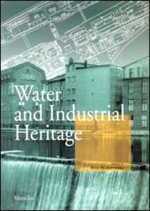 Libro L' acqua dell'archeologia industriale. Il riuso di strutture industriali e portuali nelle città d'acqua. Ediz. italiana e inglese