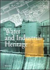 L' acqua dell'archeologia industriale. Il riuso di strutture industriali e portuali nelle città d'acqua. Ediz. italiana e inglese