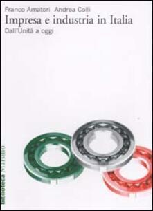 Impresa e industria in Italia. Dall'unità ad oggi - Franco Amatori,Andrea Colli - copertina