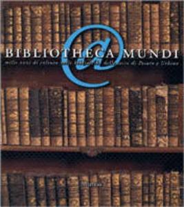 Libro Bibliotheca mundi. Mille anni di cultura nelle biblioteche delle terre di Pesaro e Urbino. Catalogo della mostra (Sassocorvaro)