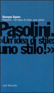 Foto Cover di Pasolini. Un'idea di stile: uno stilo!, Libro di Giuseppe Zigaina, edito da Marsilio
