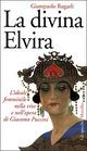La divina Elvira. L'ideale femminile nella vita e nell'opera di Giacomo Puccini