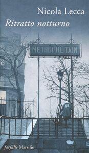 Foto Cover di Ritratto notturno, Libro di Nicola Lecca, edito da Marsilio