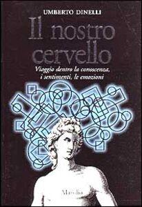 Libro Il nostro cervello. Viaggio dentro la conoscenza, i sentimenti, le emozioni Umberto Dinelli