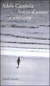 Libro Storia d'amore e di schiavitù Adele Cambria