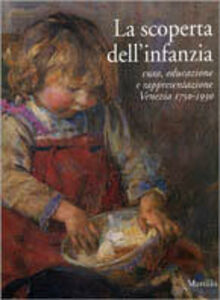 Foto Cover di La scoperta dell'infanzia. Cura, educazione e rappresentazione. Venezia 1750-1930, Libro di  edito da Marsilio