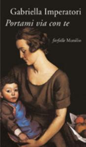 Foto Cover di Portami via con te, Libro di Gabriella Imperatori, edito da Marsilio