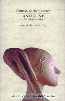 Antigone. Variazioni sul mito - Sofocle,Jean Anouilh,Bertolt Brecht - copertina