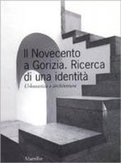 Il Novecento a Gorizia. Ricerca di una identità. Urbanistica e architettura