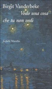 Foto Cover di Vedo una cosa che tu non vedi, Libro di Birgit Vanderbeke, edito da Marsilio