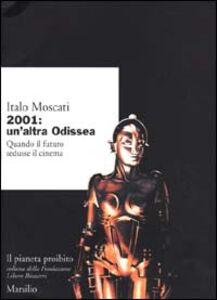Foto Cover di 2001: un'altra odissea. Quando il futuro sedusse il cinema, Libro di Italo Moscati, edito da Marsilio